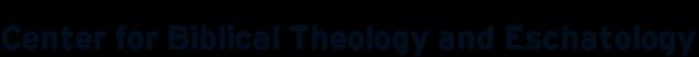 Center for Biblical Theology and Eschatology