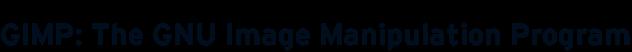 GIMP: The GNU Image Manipulation Program
